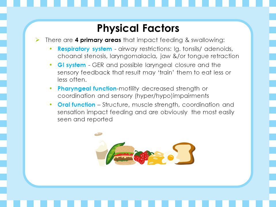 Physical Factors There are 4 primary areas that impact feeding & swallowing: