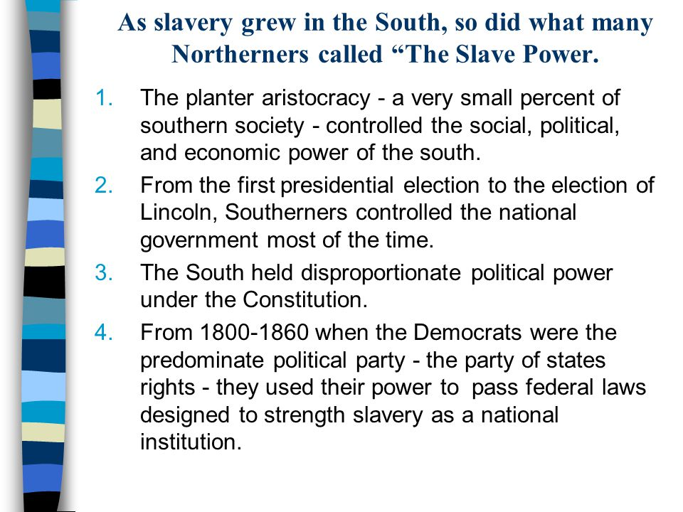 As slavery grew in the South, so did what many Northerners called The Slave Power.