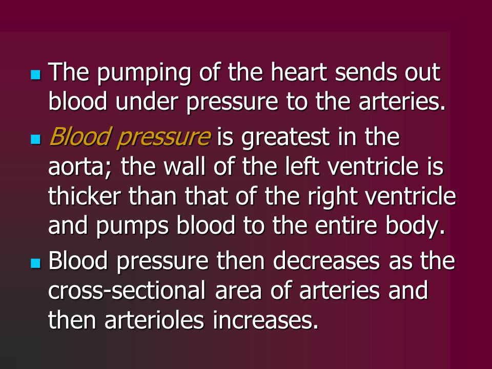 The pumping of the heart sends out blood under pressure to the arteries.