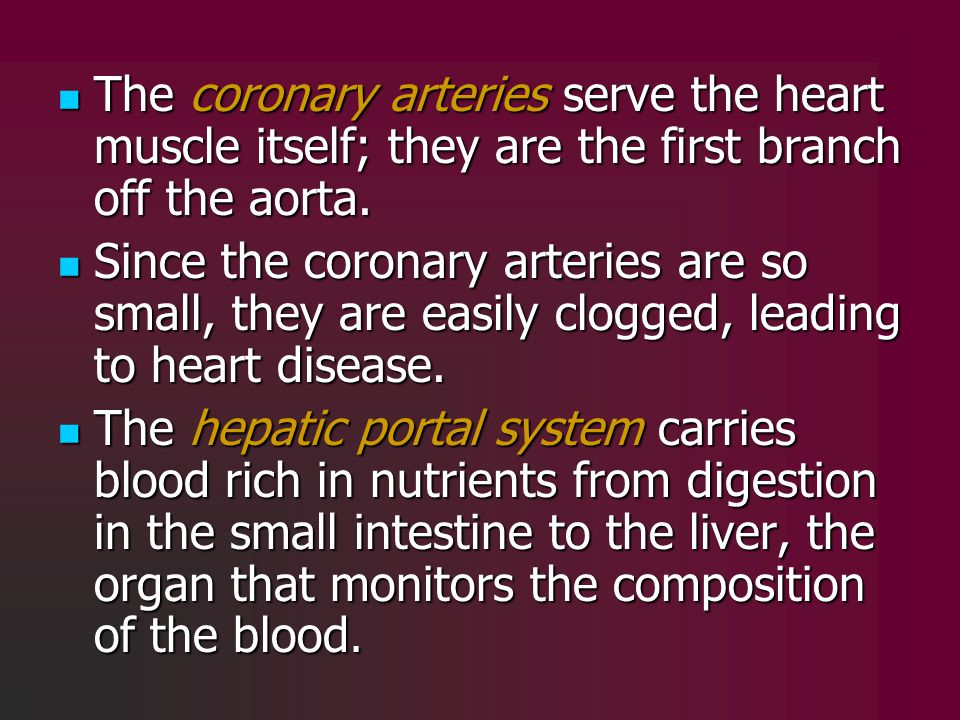 The coronary arteries serve the heart muscle itself; they are the first branch off the aorta.