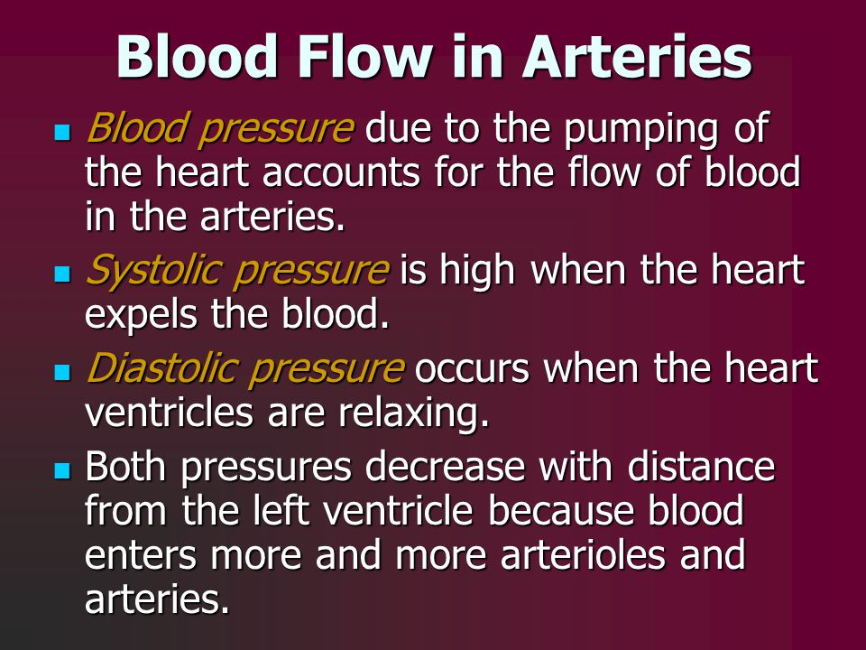 Blood Flow in Arteries Blood pressure due to the pumping of the heart accounts for the flow of blood in the arteries.