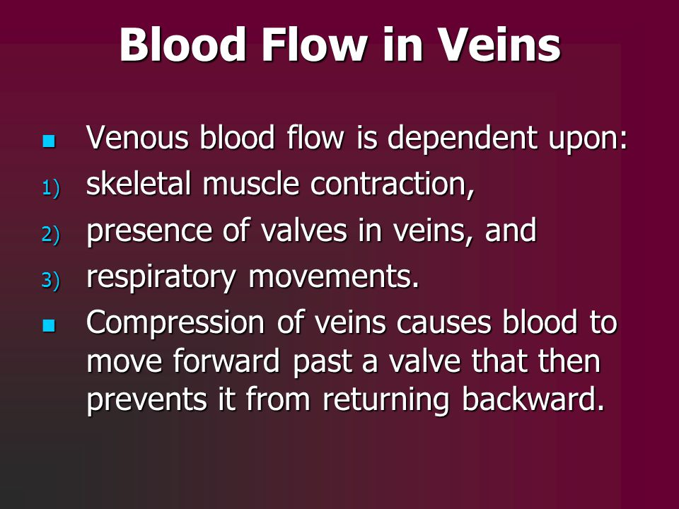 Blood Flow in Veins Venous blood flow is dependent upon: