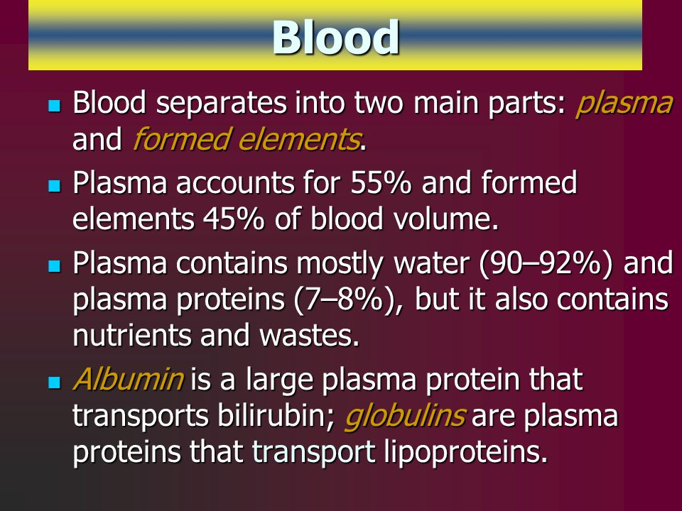 Blood Blood separates into two main parts: plasma and formed elements.