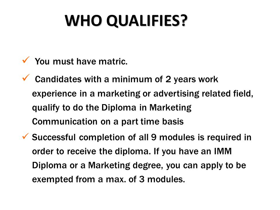 WHO QUALIFIES You must have matric.