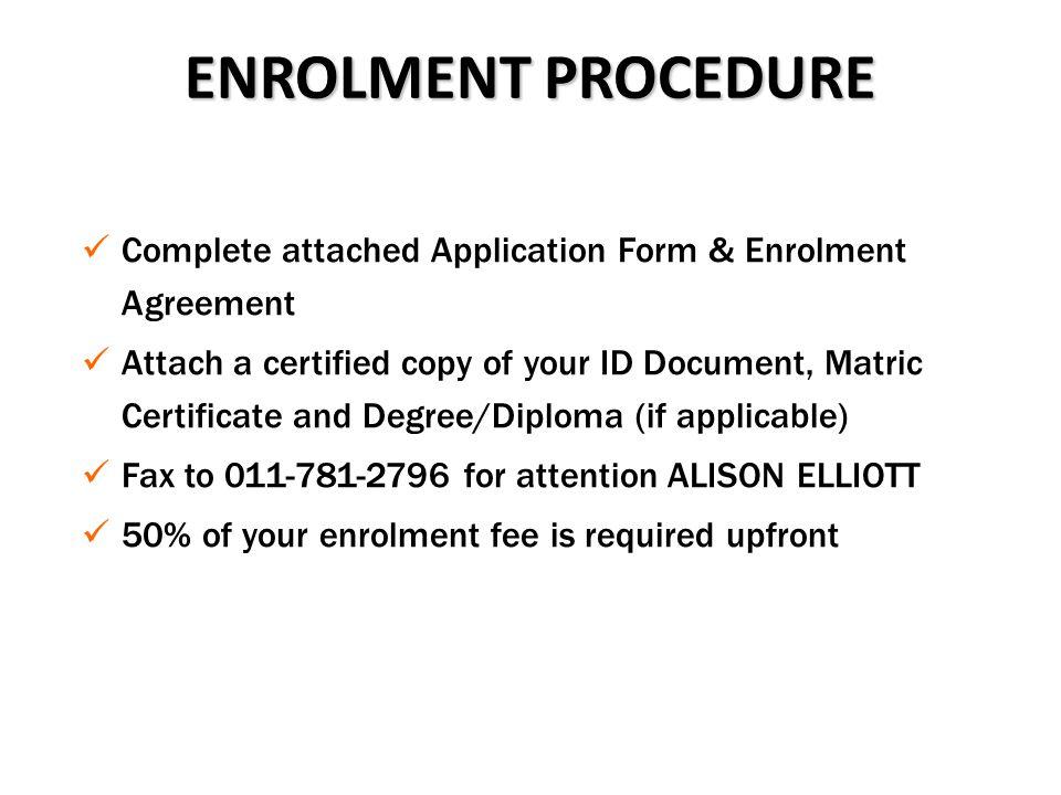 ENROLMENT PROCEDURE Complete attached Application Form & Enrolment Agreement.