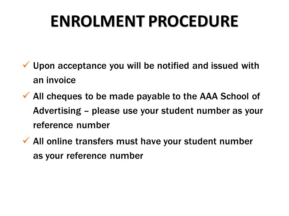 ENROLMENT PROCEDURE Upon acceptance you will be notified and issued with an invoice.