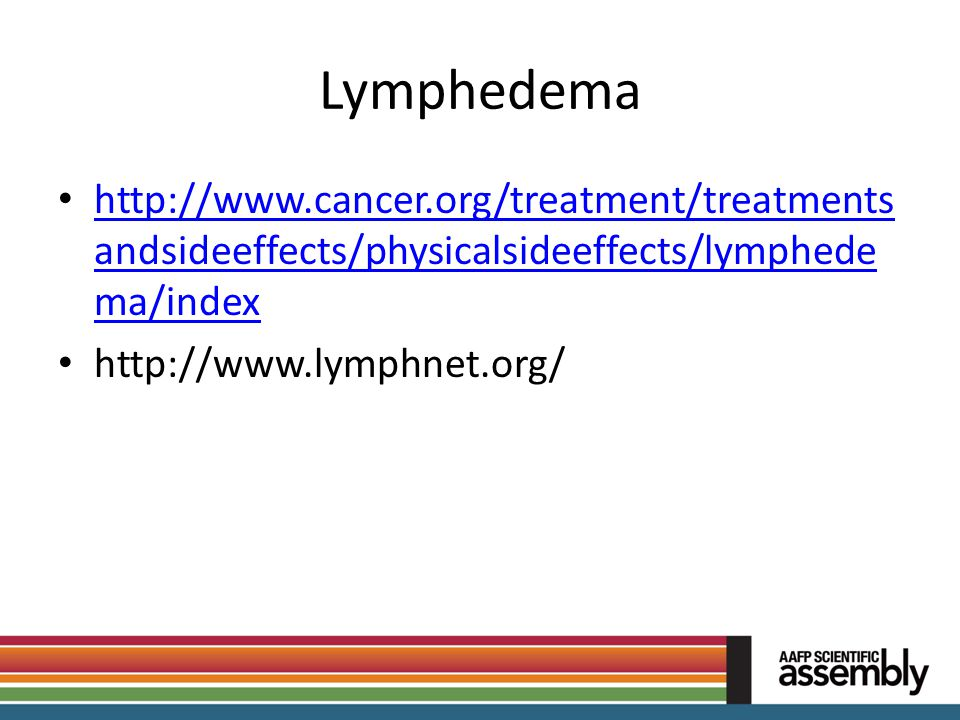 Lymphedema http://www.cancer.org/treatment/treatmentsandsideeffects/physicalsideeffects/lymphedema/index.