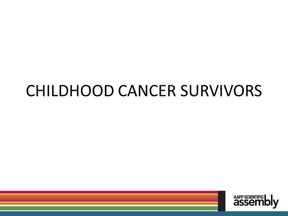 CHILDHOOD CANCER SURVIVORS