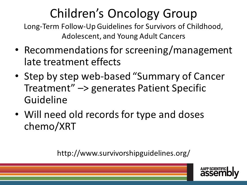 Children's Oncology Group Long-Term Follow-Up Guidelines for Survivors of Childhood, Adolescent, and Young Adult Cancers