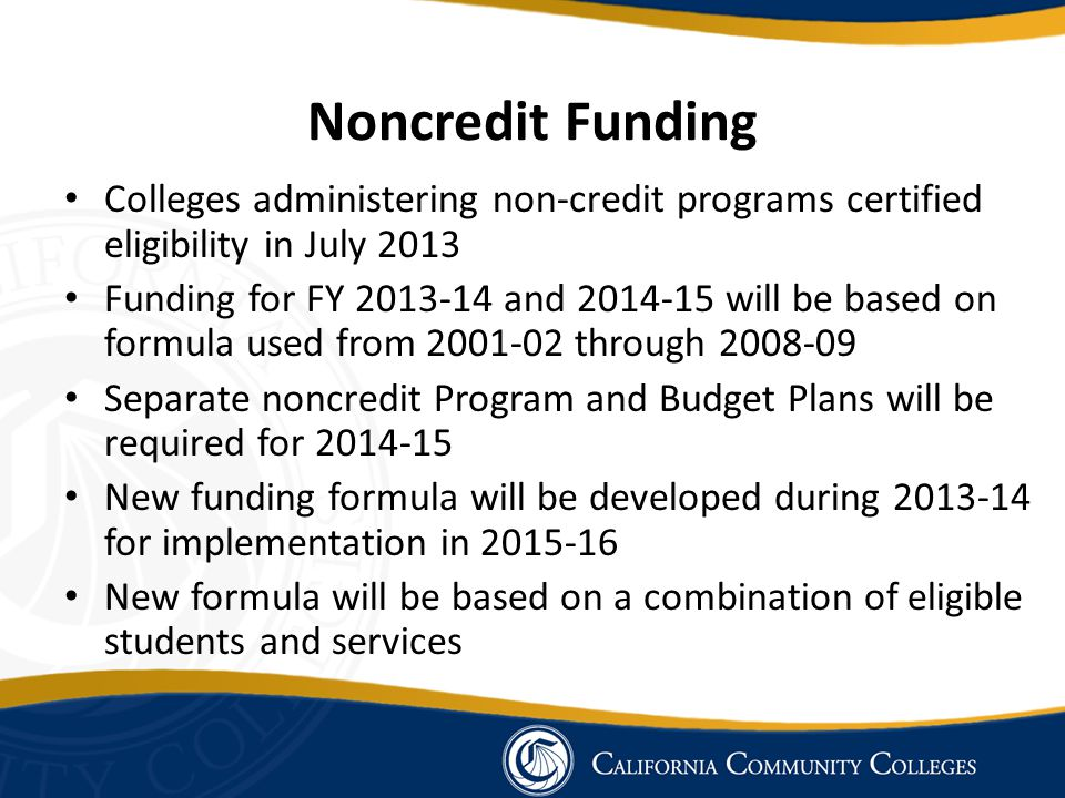 Noncredit Funding Colleges administering non-credit programs certified eligibility in July 2013.
