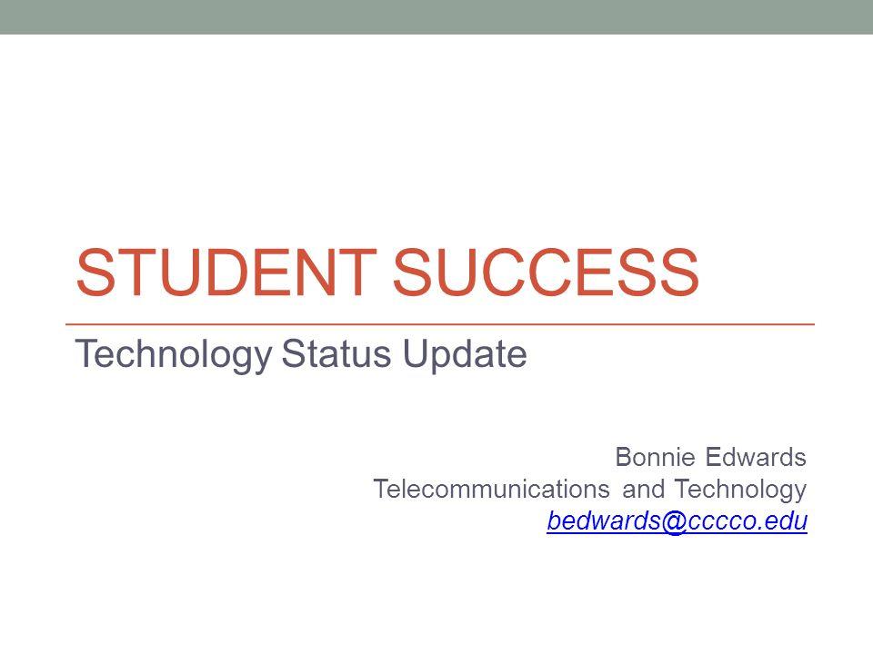 Student success Technology Status Update Bonnie Edwards