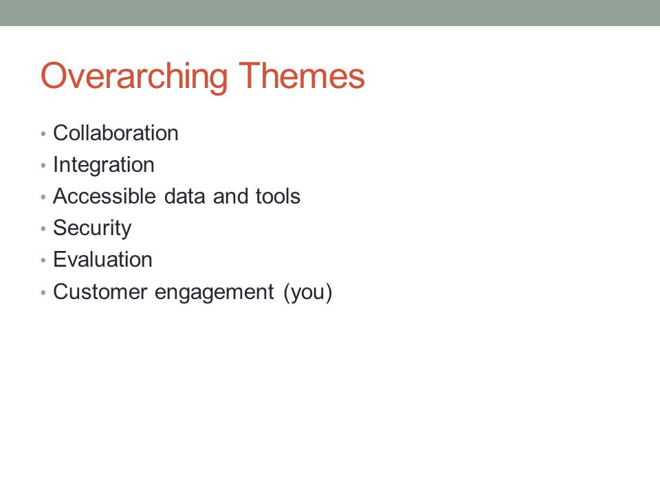 Overarching Themes Collaboration Integration Accessible data and tools