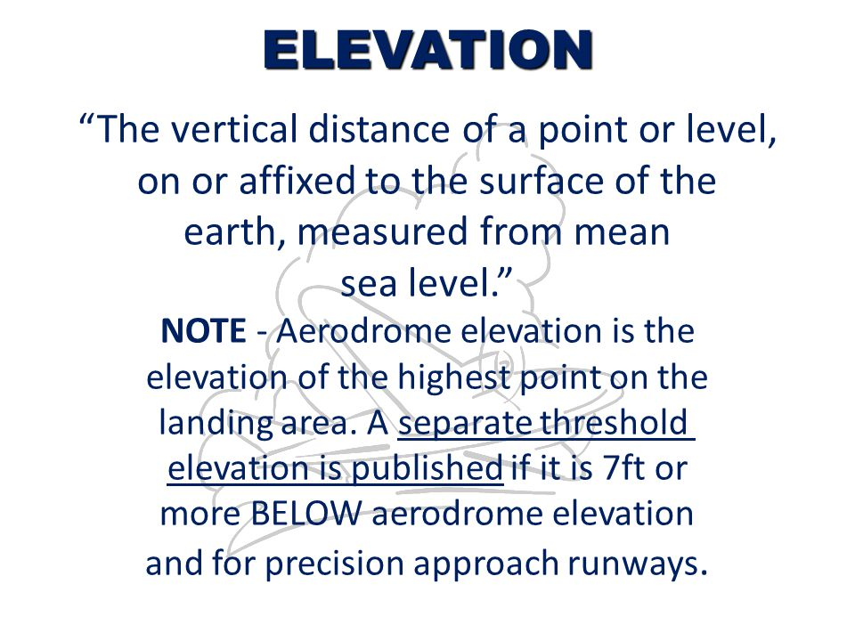 ELEVATION The vertical distance of a point or level,