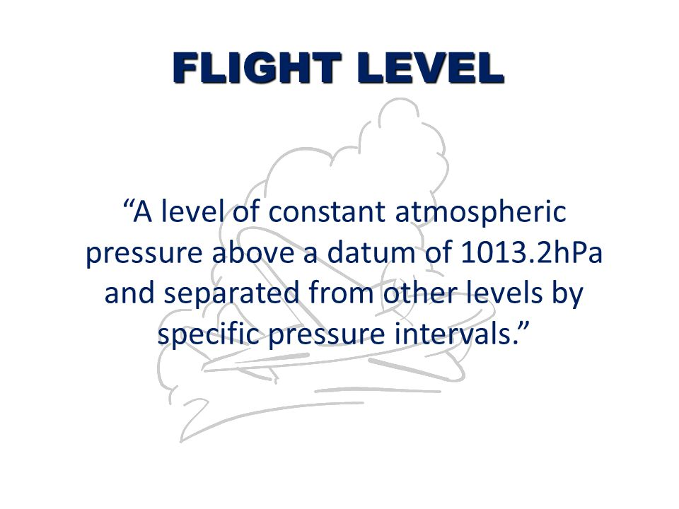 FLIGHT LEVEL A level of constant atmospheric
