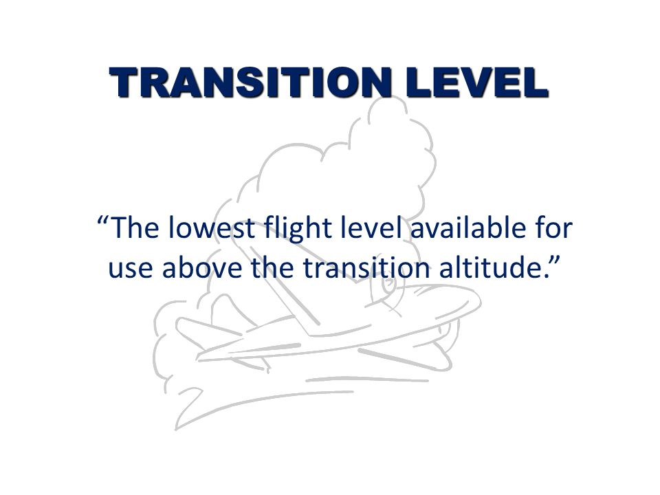 TRANSITION LEVEL The lowest flight level available for