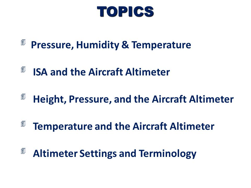TOPICS Pressure, Humidity & Temperature ISA and the Aircraft Altimeter