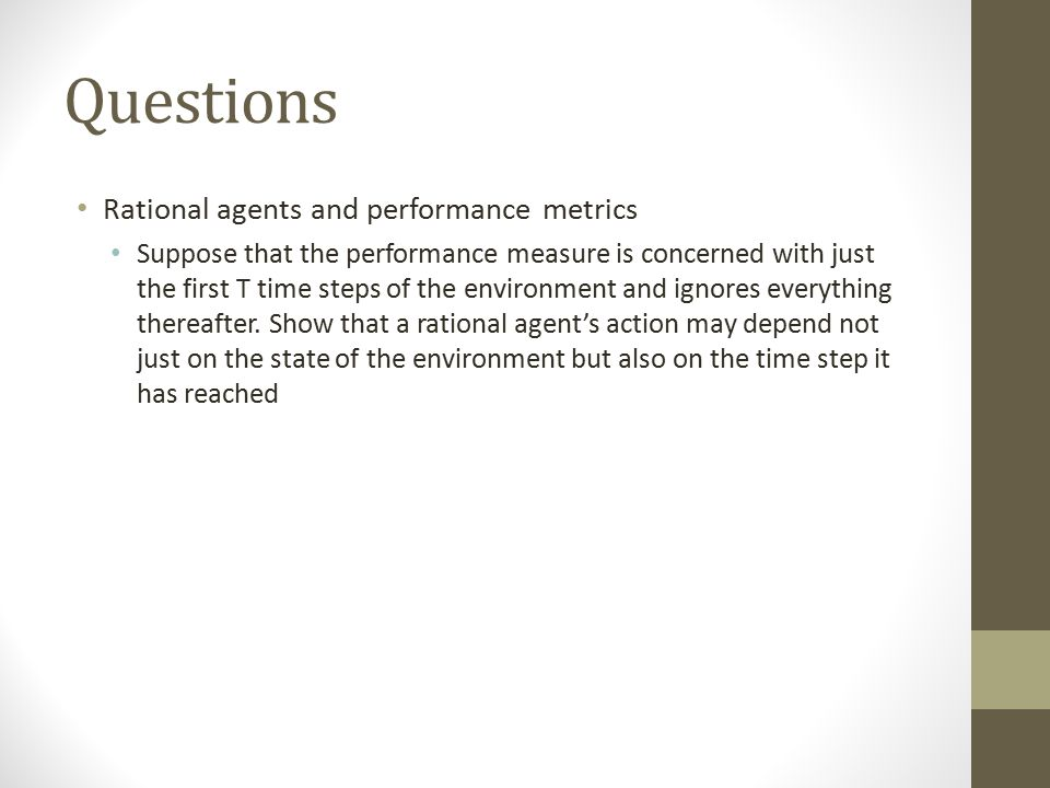 Questions Rational agents and performance metrics