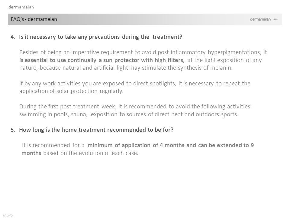 4. Is it necessary to take any precautions during the treatment