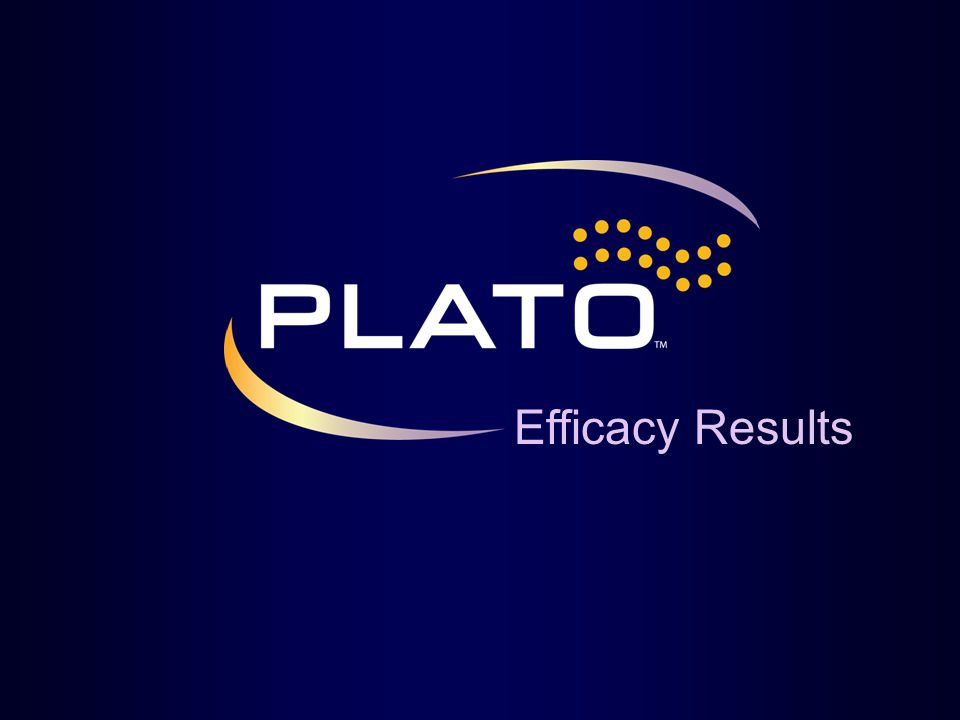 Efficacy Results Title: PLATO Efficacy Results Key Points: