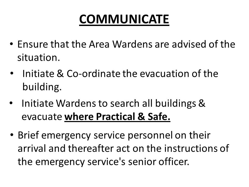 COMMUNICATE Ensure that the Area Wardens are advised of the situation.