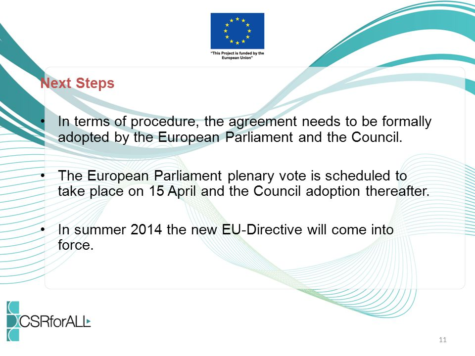 Next Steps In terms of procedure, the agreement needs to be formally adopted by the European Parliament and the Council.