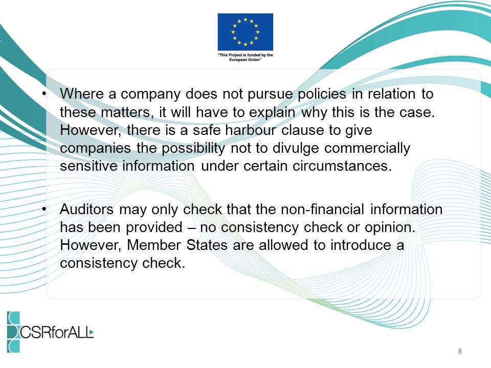 Where a company does not pursue policies in relation to these matters, it will have to explain why this is the case. However, there is a safe harbour clause to give companies the possibility not to divulge commercially sensitive information under certain circumstances.