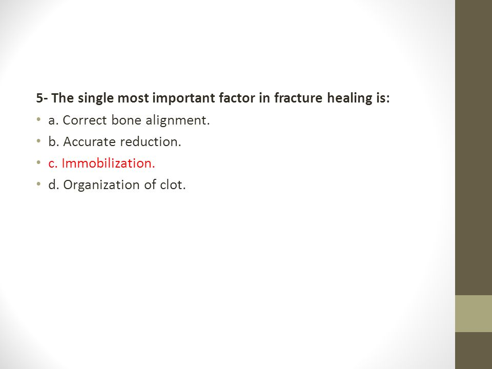 5- The single most important factor in fracture healing is: