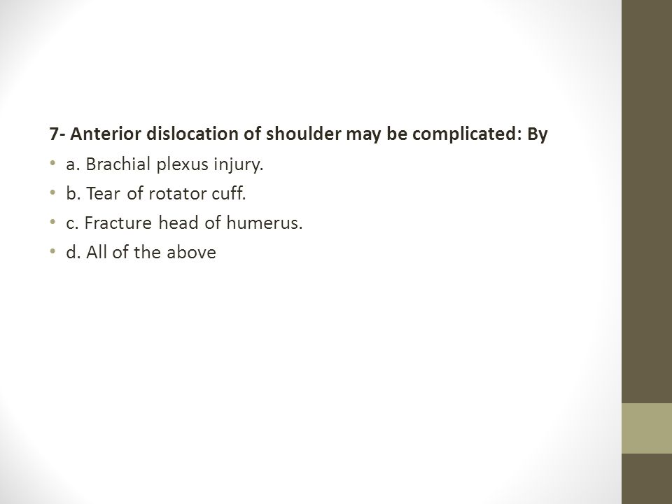 7- Anterior dislocation of shoulder may be complicated: By