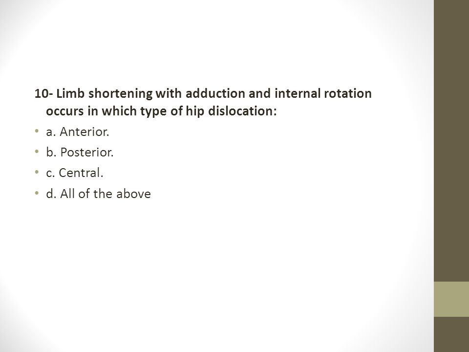 10- Limb shortening with adduction and internal rotation occurs in which type of hip dislocation: