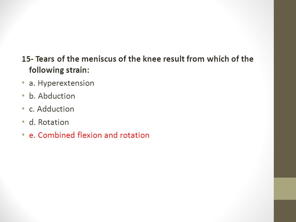 15- Tears of the meniscus of the knee result from which of the following strain: