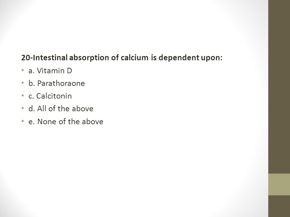 20-Intestinal absorption of calcium is dependent upon: