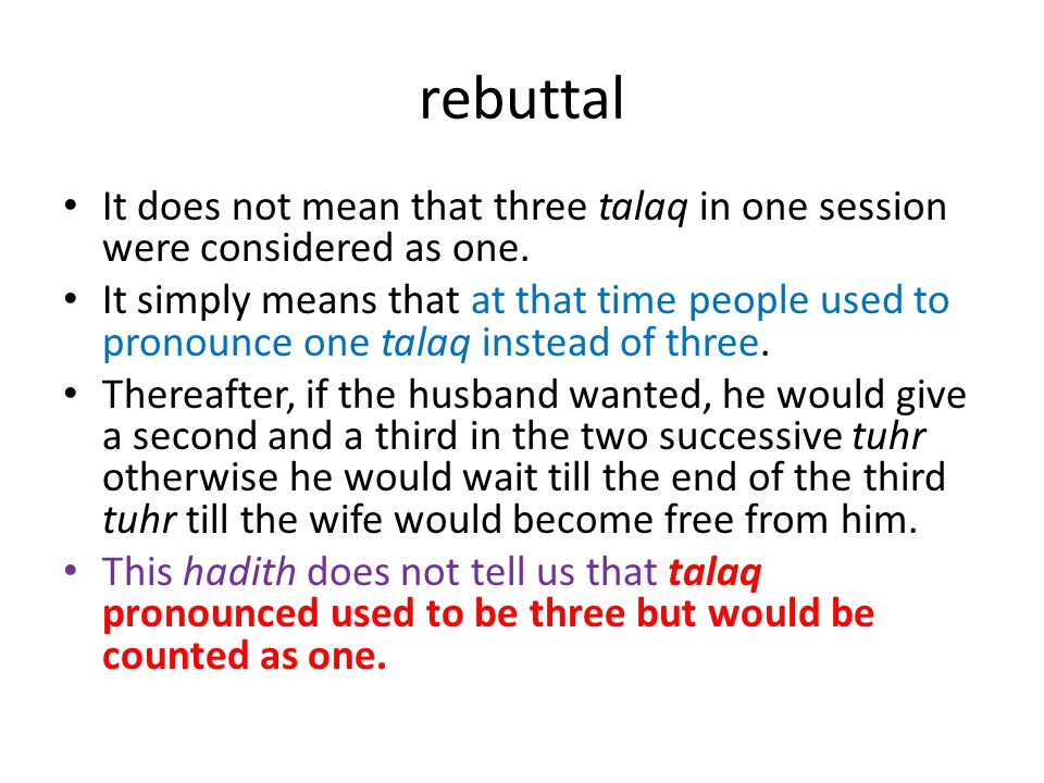 rebuttal It does not mean that three talaq in one session were considered as one.