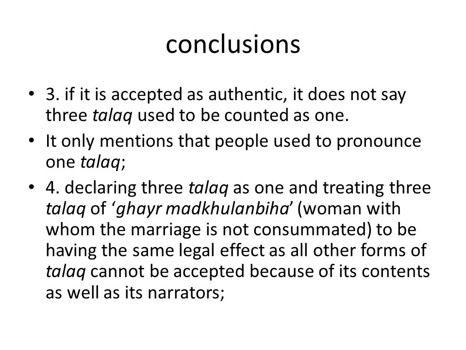 conclusions 3. if it is accepted as authentic, it does not say three talaq used to be counted as one.