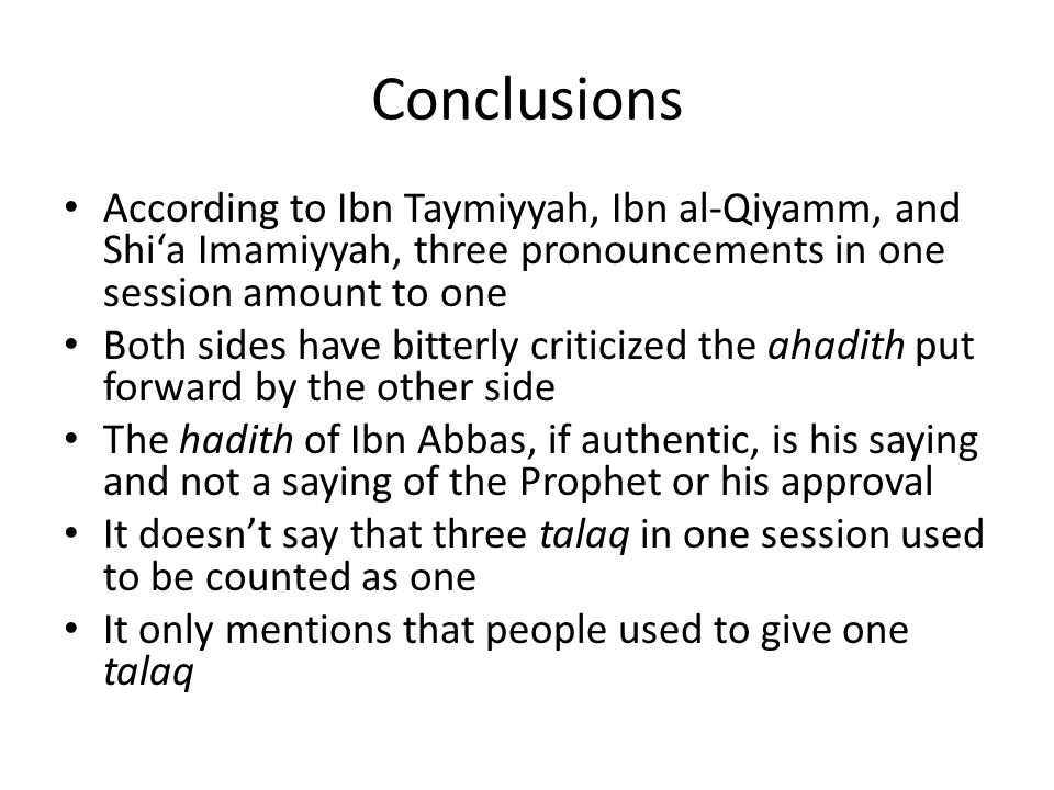 Conclusions According to Ibn Taymiyyah, Ibn al-Qiyamm, and Shi'a Imamiyyah, three pronouncements in one session amount to one.