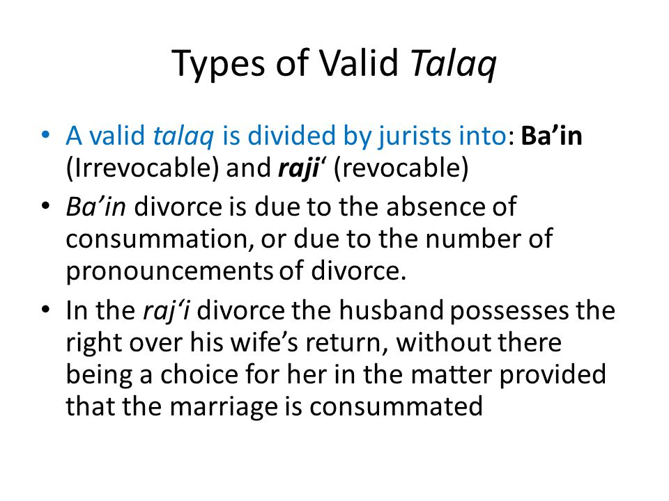 Types of Valid Talaq A valid talaq is divided by jurists into: Ba'in (Irrevocable) and raji' (revocable)
