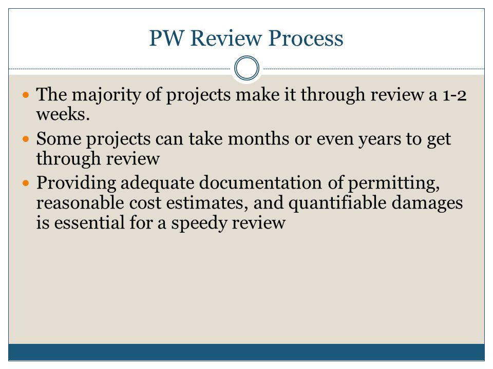 PW Review Process The majority of projects make it through review a 1-2 weeks. Some projects can take months or even years to get through review.