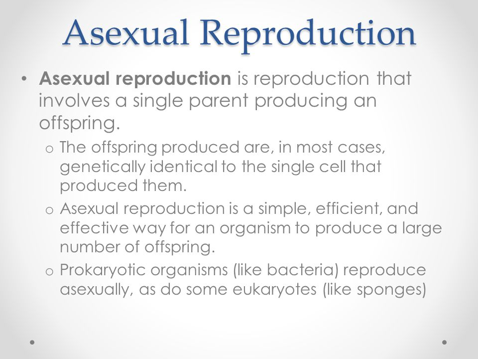 Asexual Reproduction Asexual reproduction is reproduction that involves a single parent producing an offspring.