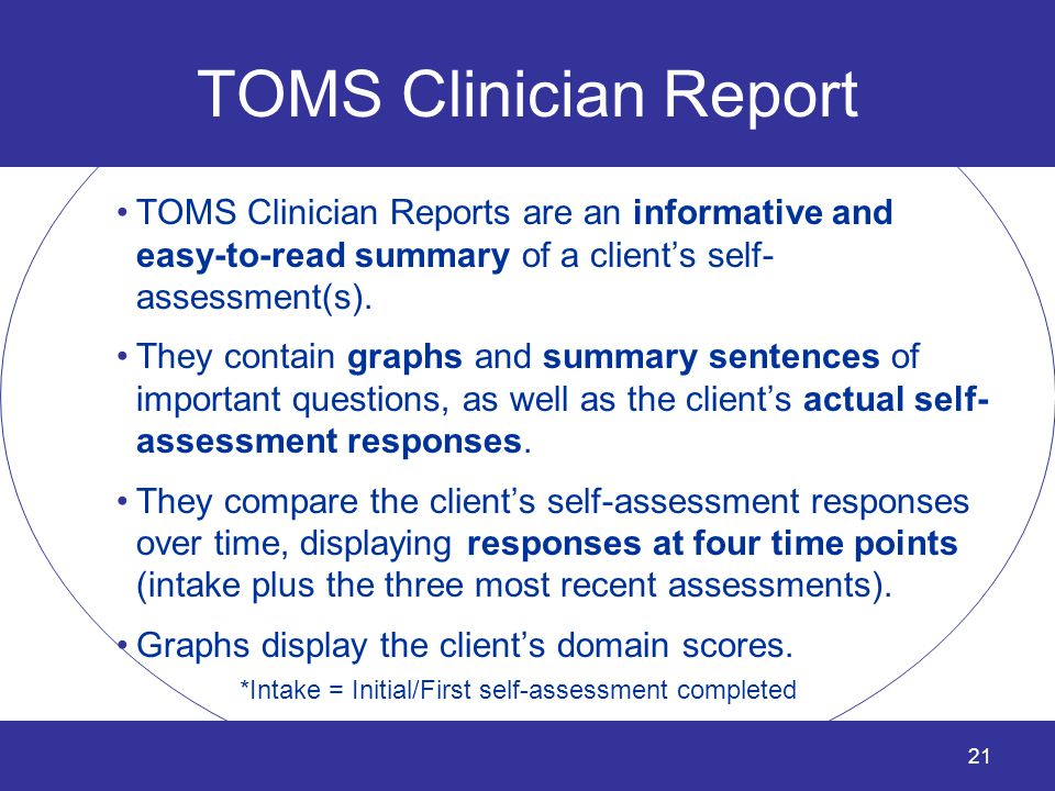 TOMS Clinician Report TOMS Clinician Reports are an informative and easy-to-read summary of a client's self-assessment(s).