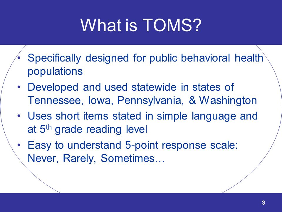 What is TOMS Specifically designed for public behavioral health populations.