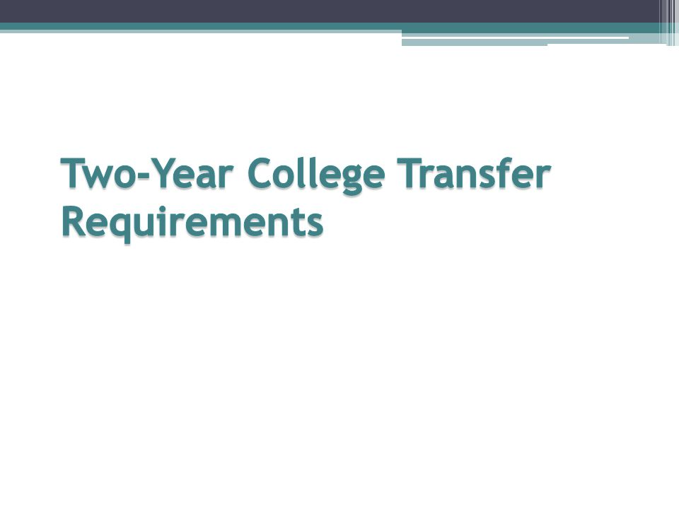 Two-Year College Transfer Requirements