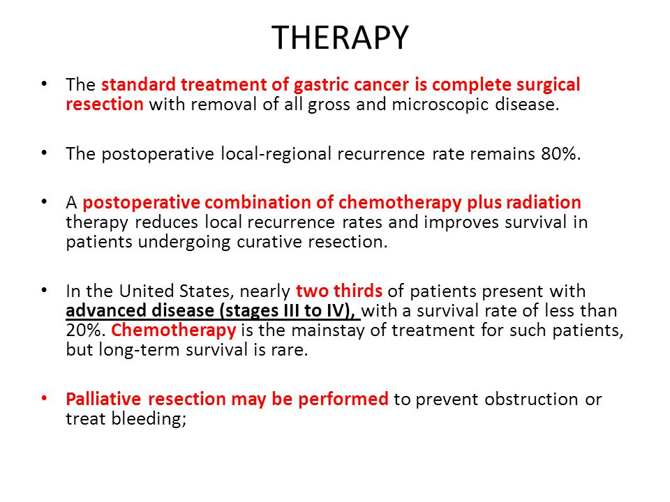 THERAPY The standard treatment of gastric cancer is complete surgical resection with removal of all gross and microscopic disease.