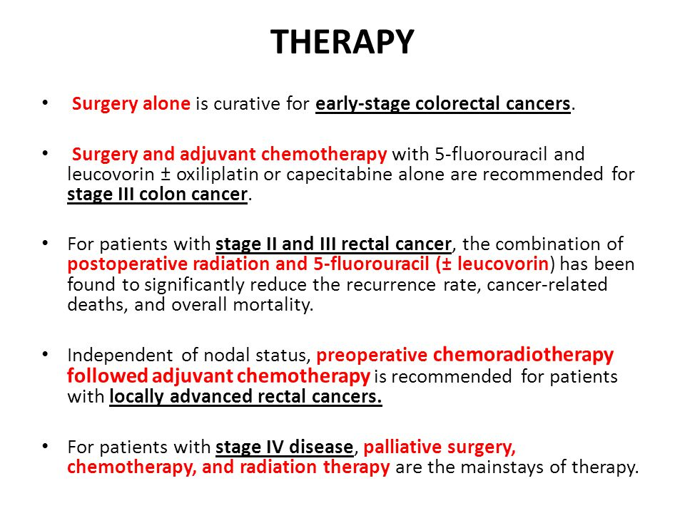 THERAPY Surgery alone is curative for early-stage colorectal cancers.