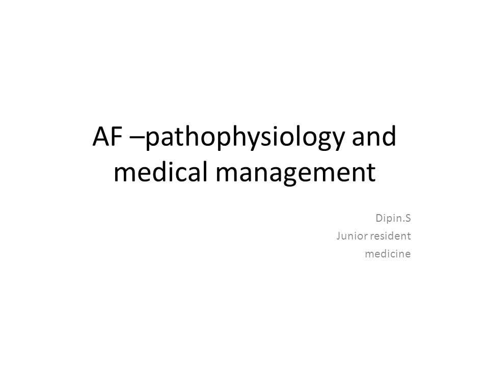 AF –pathophysiology and medical management