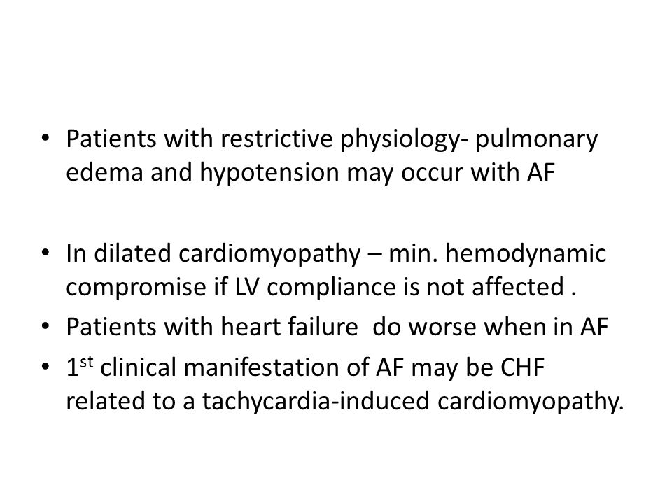 Patients with restrictive physiology- pulmonary edema and hypotension may occur with AF