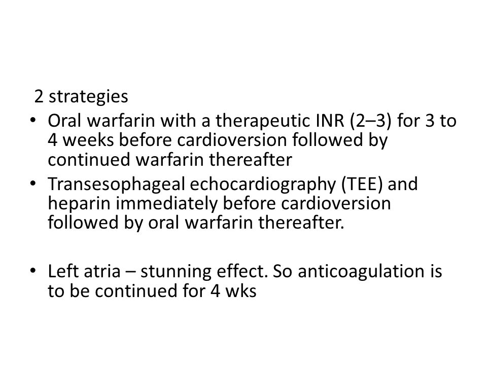 2 strategies Oral warfarin with a therapeutic INR (2–3) for 3 to 4 weeks before cardioversion followed by continued warfarin thereafter.