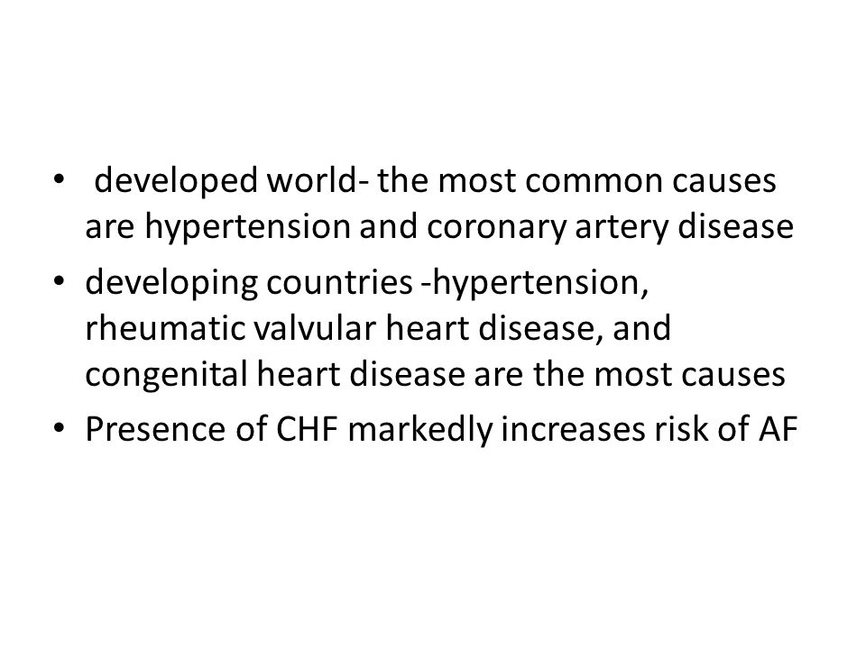 developed world- the most common causes are hypertension and coronary artery disease