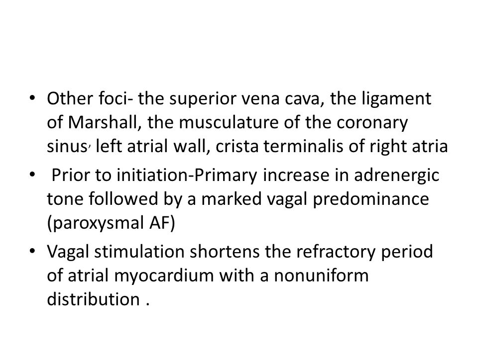 Other foci- the superior vena cava, the ligament of Marshall, the musculature of the coronary sinus, left atrial wall, crista terminalis of right atria
