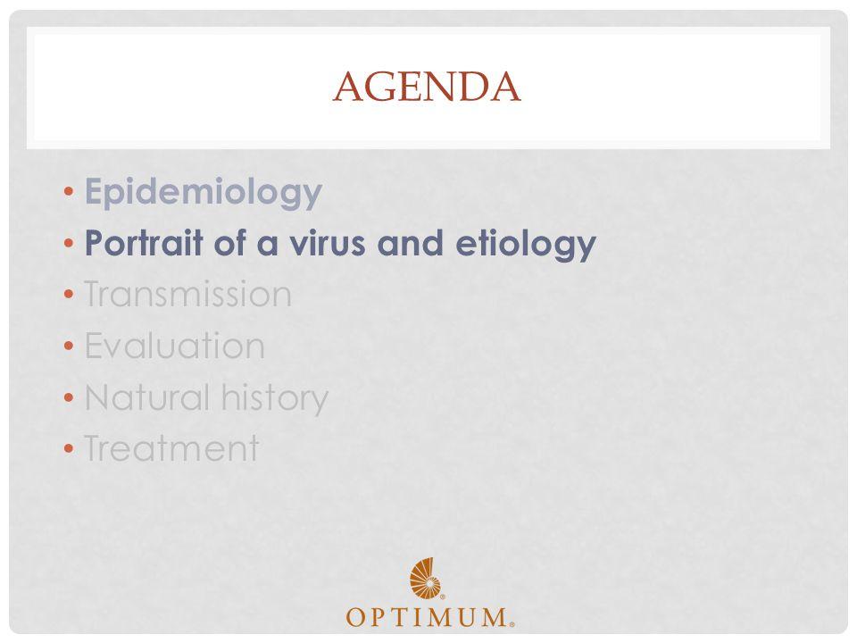 Agenda Epidemiology Portrait of a virus and etiology Transmission