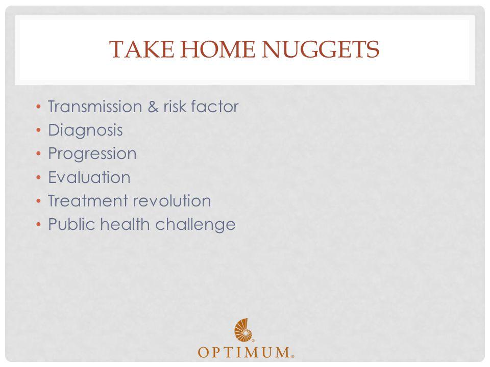 Take Home Nuggets Transmission & risk factor Diagnosis Progression