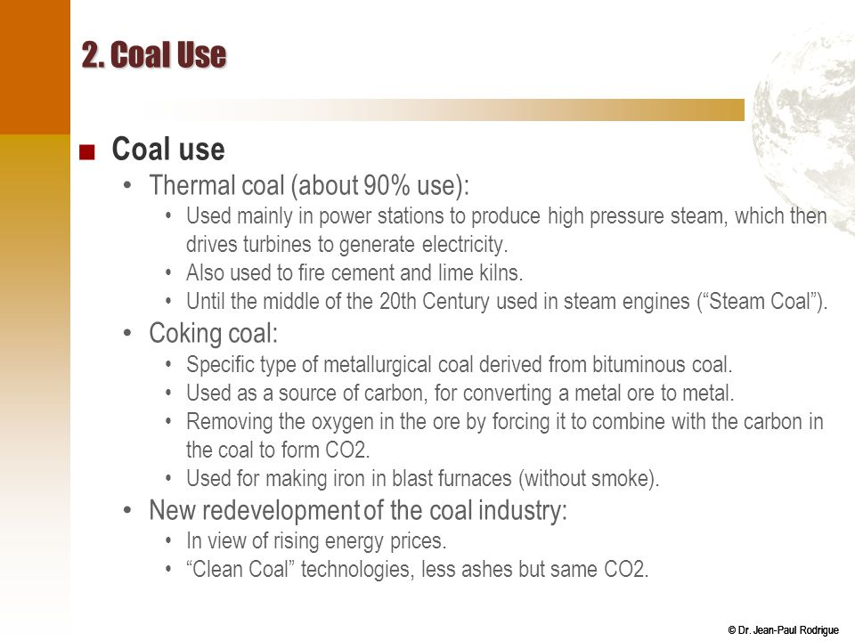 2. Coal Use Coal use Thermal coal (about 90% use): Coking coal: